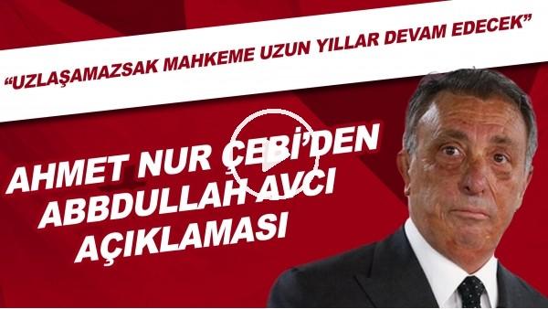 """'Ahmet Nur Çebi'den Abdullah Avcı açıklaması! """"Uzlaşamazsak mahkeme uzun yıllar devam edecek"""""""