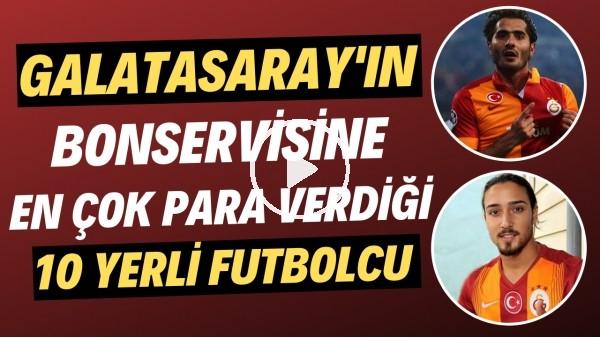 'Galatasaray'ın bonservisine en çok para verdiği 10 yerli futbolcu