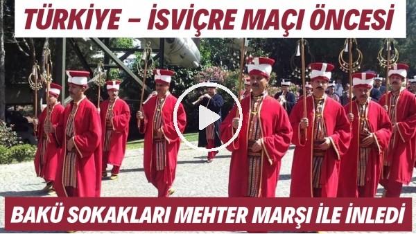 'Türkiye - İsviçre maçı öncesi Bakü sokakları Mehter Marşı ile inledi