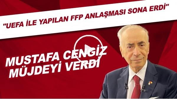 """'Mustafa Cengiz: """"Bugün itibariyle UEFA Finansal Fair Play'den çıkış yaptık"""""""