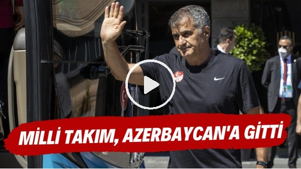 Milli Takım, Azerbaycan'a gitti