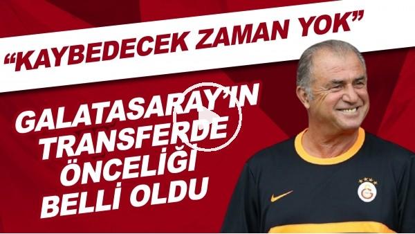 """'Galatasaray'ın transferde önceliği belli oldu! """"Kaybedecek zaman yok"""""""