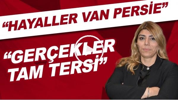 """'Berna Gözbaşı: """"Hayaller Van Persie, gerçekler tam tersi"""""""