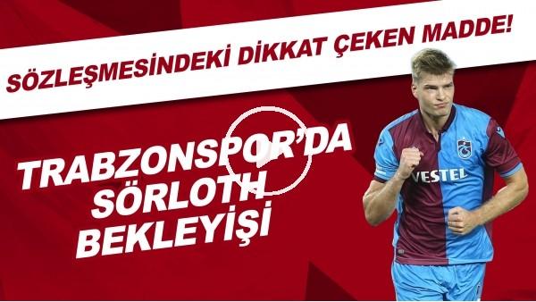 'Trabzonspor'da Sörloth bekleyişi | Sözleşmesindeki dikkat çeken madde..