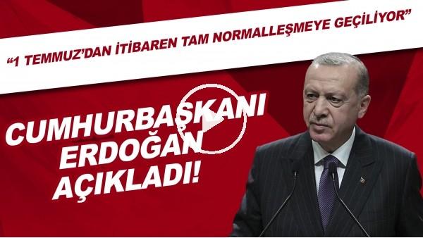 """Cumhurbaşkanı Erdoğan açıkladı! """"1 Temmuz'dan itibaren tam normalleşmeye geçiliyor"""""""