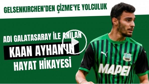 'Adı Galatasaray ile anılan Kaan Ayhan'ın hayat hikayesi | Gelsenkirchen'den Çizme'ye yolculuk