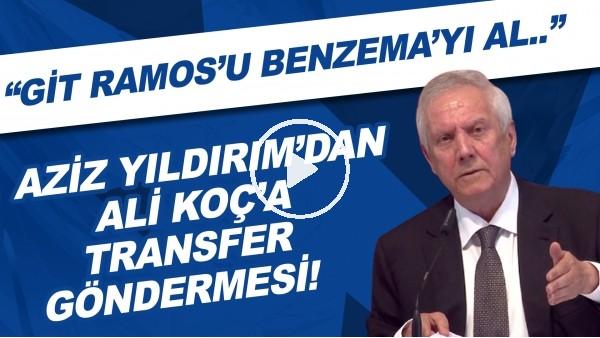 """'Aziz Yıldırım'dan Ali Koç'a transfer göndermesi! """"Serdar Dursun'u değil, git Ramos'u Benzema'yı al"""""""
