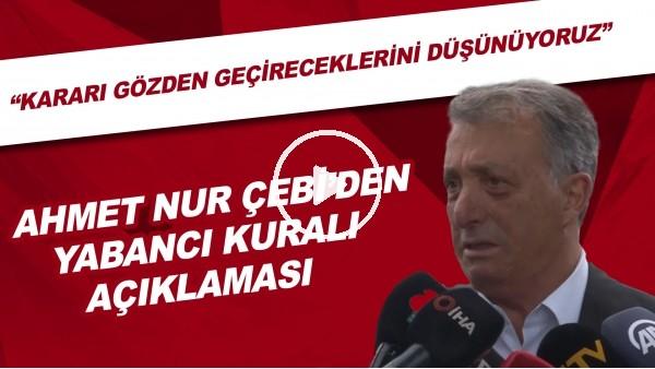"""'Ahmet Nur Çebi'den yabancı kuralı açıklaması! """"Kararı gözden geçireceklerini düşünüyoruz"""""""