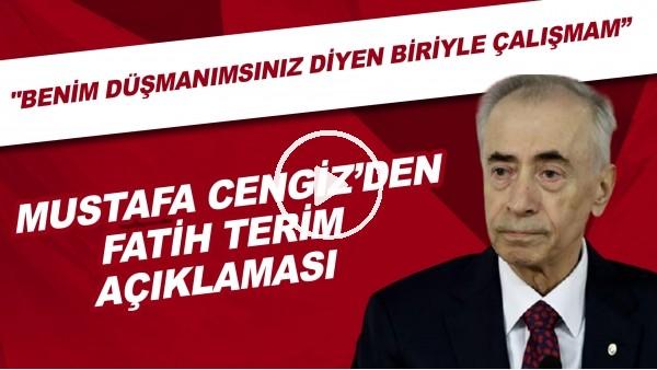 """'Mustafa Cengiz'den Fatih Terim açıklaması! """"Benim düşmanımsınız diyen biriyle çalışmam"""""""