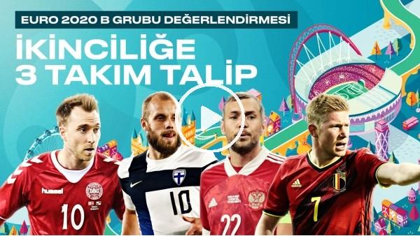 EURO 2020 B Grubu Değerlendirmesi | İkinciliğe 3 takım talip