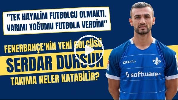 'Fenerbahçe'nin yeni golcüsü Serdar Dursun'un hikayesi | İdolü Zlatan Ibrahimovic
