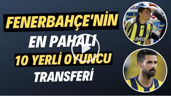 'Fenerbahçe'nin bonservisine en çok ücret ödediği 10 yerli futbolcu