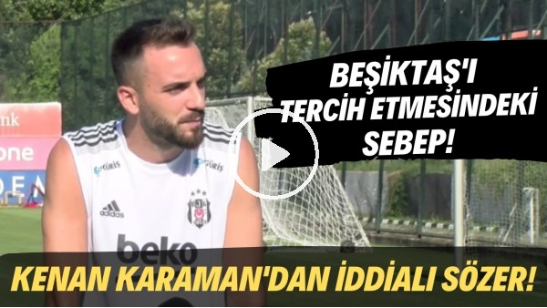 'Kenan Karaman'dan iddialı sözler! Beşiktaş'ı tercih etmesindeki sebep..
