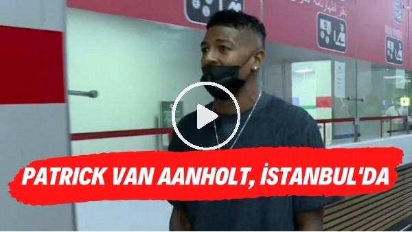 'Patrick van Aanholt, İstanbul'da