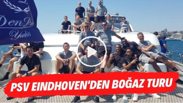 'PSV Eindhoven'dan Galatasaray maçı öncesi Boğaz turu