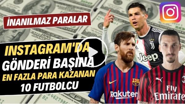 Instagram'da gönderi başına en fazla para kazanan 10 futbolcu   İnanılmaz paralar