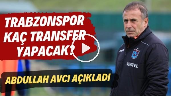 'Trabzonspor kaç transfer yapacak? Abdullah Avcı açıkladı..
