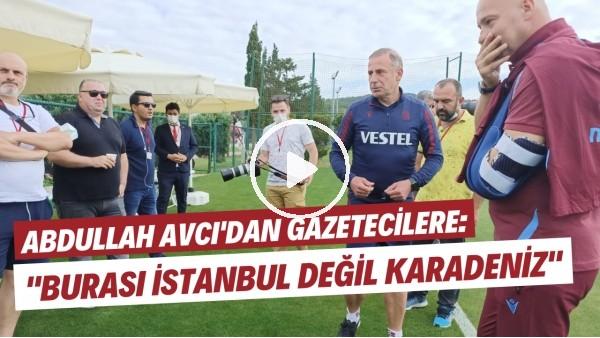 """'Abdullah Avcı'dan gazetecilere: """"Burası İstanbul değil Karadeniz"""""""