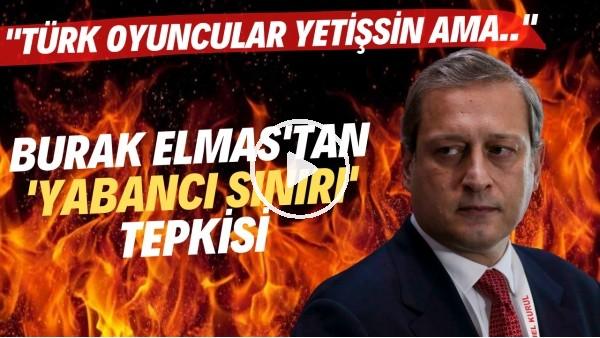 """'Burak Elmas: """"Türk oyuncularımız yetişsin ama bu yabancı sınırıyla olmaz"""""""