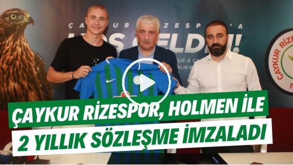 'Çaykur Rizespor, Holmen ile 2 yıllık sözleşme imzaladı