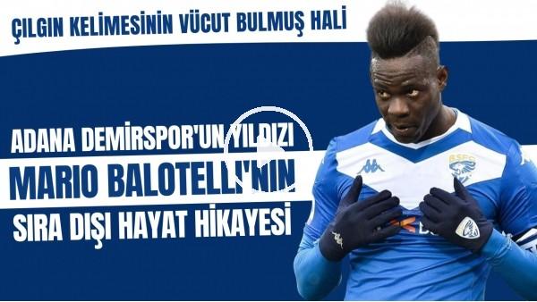 'Adana Demirspor'un yıldızı Balotelli'nin hayat hikayesi | Çılgın kelimesinin vücut bulmuş hali