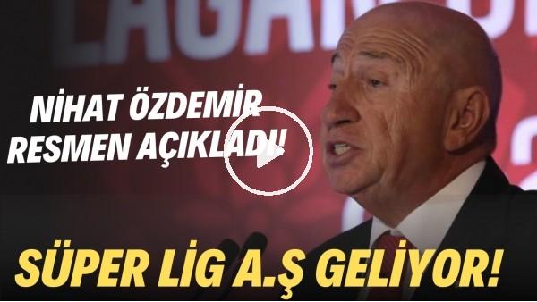 'Nihat Özdemir resmen açıkladı! Süper Lig A.Ş geliyor