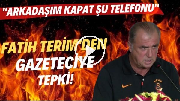 """'Fatih Terim'den gazeteciye tepki! """"Arkadaşım kapat şu telefonu"""""""