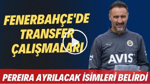 'Fenerbahçe'de transfer çalışmaları | Pereira ayrılacak isimleri belirledi