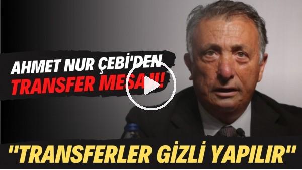 """'Ahmet Nur Çebi'den transfer mesajı! """"Transferler gizli ve yapılır ve bittiği gün açıklanır"""""""