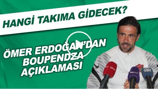 'Ömer Erdoğan'dan Boupendza açıklaması! | Hangi takıma gidecek?