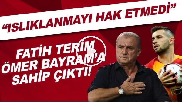 """'Fatih Terim, Ömer Bayram'a sahip çıktı! """"Islıklanmayı hak etmedi"""""""