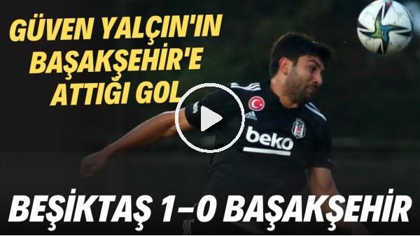 'Güven Yalçın'ın Başakşehir'e attığı gol