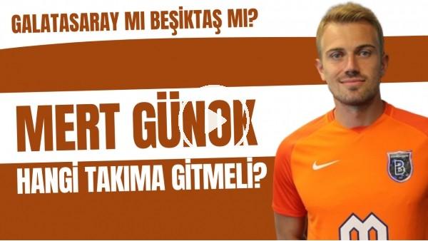 'Mert Günok hangi takıma gitmeli? | Galatasaray mı Beşiktaş mı?