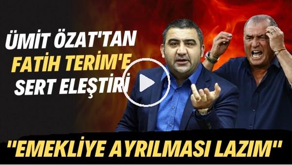 """'Ümit Özat'tan Fatih Terim'e sert eleştiri! """"Emekliye ayrılması lazım"""""""
