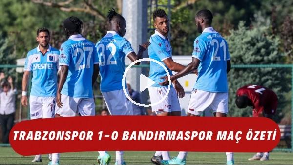'Trabzonspor 1-0 Bandırmaspor maç özeti