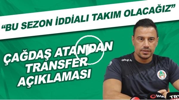 """'Çağdaş Atan'dan transfer açıklaması! """"Bu sezon iddialı takım olacağız"""""""