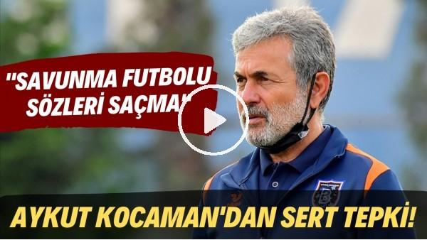 """'Aykut Kocaman'dan sert tepki! """"Savunma futbolu sözleri saçma"""""""