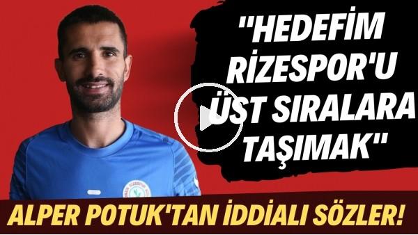 """'Alper Potuk'tan iddialı sözler! """"Hedefim Rizespor'u üst sıralara taşımak"""""""