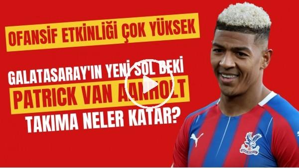 'Galatasaray'ın yeni sol beki Patrick van Aanholt takıma neler katar? | Ofansif etkinliği çok yüksek