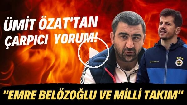 """'Ümit Özat'tan çarpıcı yorum! """"Emre Belözoğlu ve Milli Takım"""""""