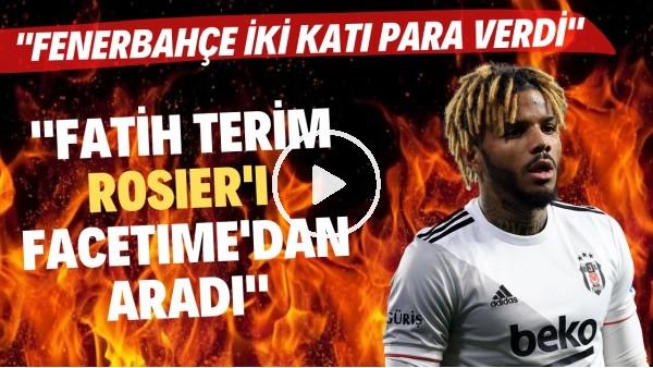 """'Rosier'in Beşiktaş'a geliş hikayesi! """"Fatih Terim, FaceTime'dan aradı. Fenerbahçe 2 katı para verdi"""""""
