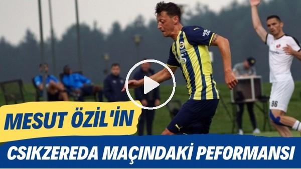 'Mesut Özil'in Csikszereda maçındaki performansı