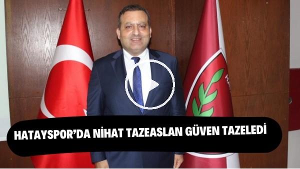 'Hatayspor'da Nihat Tazeaslan güven tazeledi