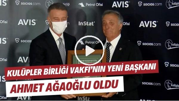 """'Kulüpler Birliği Vakfı'nın yeni başkanı Ahmet Ağaoğlu oldu! """"Süper Lig AŞ için tüm kulüpler mutabık"""""""