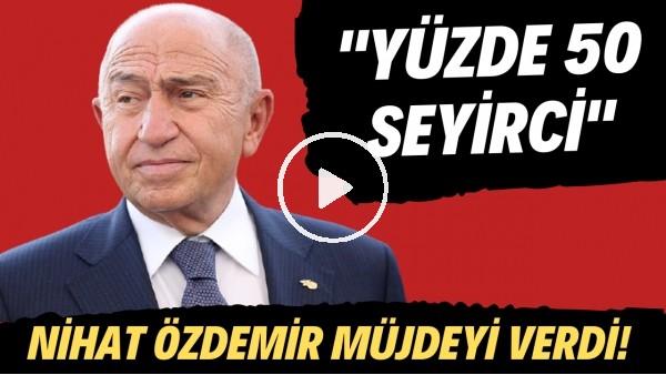 """'Nihat Özdemir müjdeyi verdi! """"Yüzde 50 seyirci"""""""