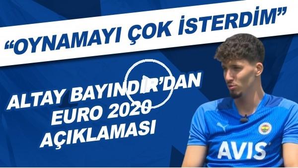 """'Altay Bayındır'dan EURO 2020 açıklaması! """"Oynamayı çok isterdim"""""""