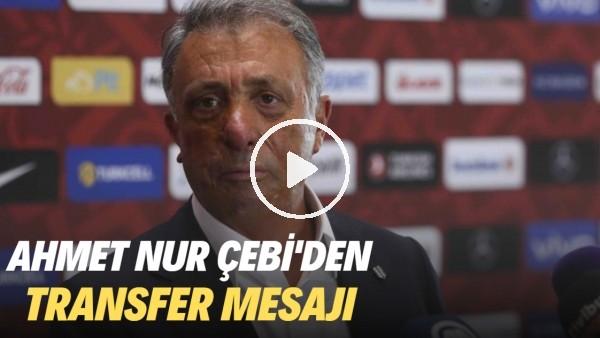 "'Ahmet Nur Çebi'den transfer mesajı! ""Doğru olmaz..."""