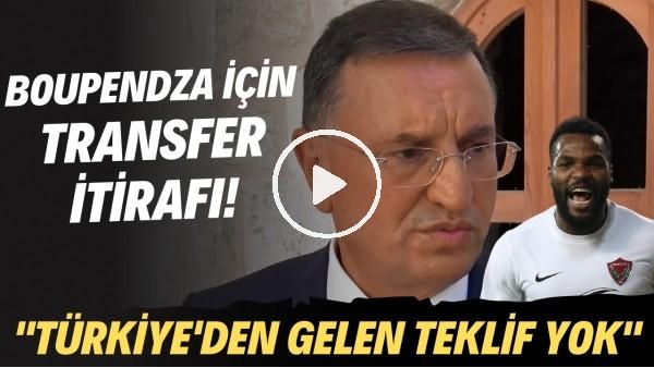 """'Boupendza için transfer itirafı! """"Türkiye'den gelen teklif yok"""""""