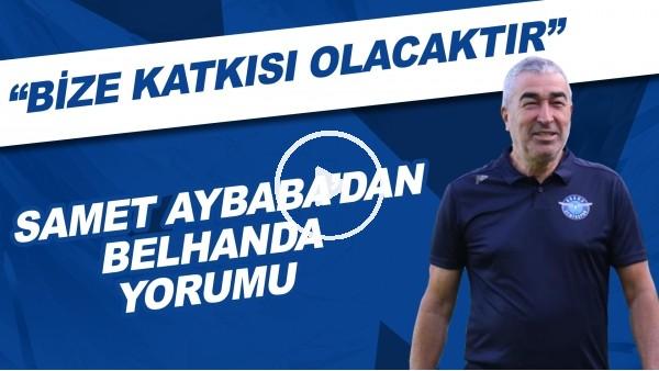 """'Samet Aybaba'dan Belhanda yorumu: """"Bize katkısı olacaktır"""""""