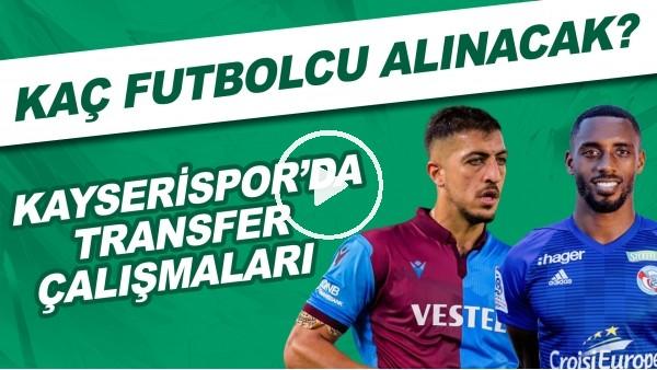 'Kayserispor'da transfer çalışmaları | Kaç futbolcu alınacak?